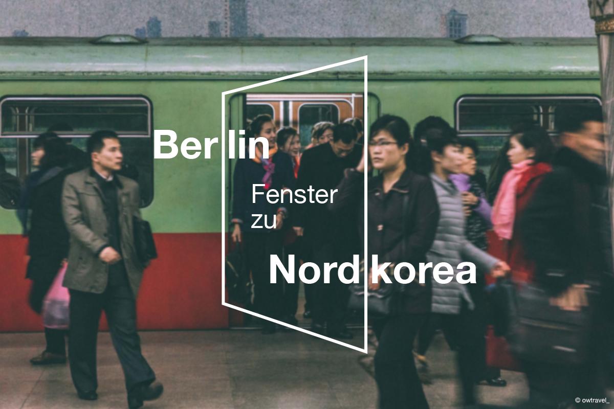 Berlin - Fenster zu Nordkorea